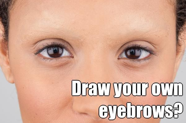 Eyebrows have always had their own personality. Would you cover up your natural brows and draw your own? Change your eyebrows with your mood? If this tickles your fancy here's an easy step-by-step guide: http://www.beautylish.com/a/vxrzy/how-to-cover-eyebrows