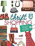 "Thrift Shopping: Discovering Bargains and Hidden Treasures, by Sandy Donovan | ""Thrift shopping is enjoying a surge in popularity as more celebrities hit secondhand shops and upcycling becomes an eco-chic buzzword."""
