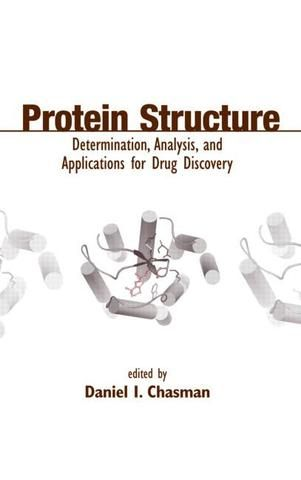 Protein Structure: Determination Analysis and Applications for Drug Discovery; Daniel Chasman; Hardback