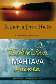 Esther ja Jerry Hicks Tunteiden mahtava voima  – sisäinen oppaasi vetovoiman laista / Taivaankaari