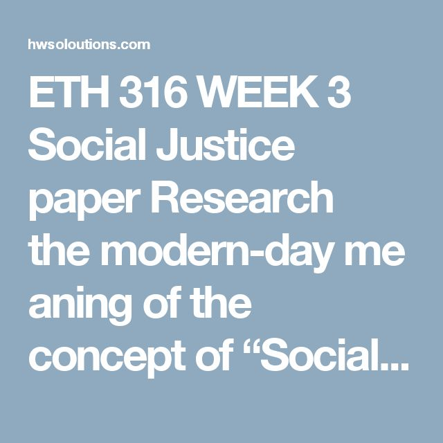 "ETH 316 WEEK 3 Social Justice paper Research the modern-day meaning of the concept of ""Social Justice."" Specifically, address the following questions:  Define and explain the full meaning and purpose of this concept – what does it advocate, socially, economically & politically? Who in particular advocates for the concept of ""social justice"" and how do they envision its application? What distinguishes the term(concept) ""Social Justice"" from the term ""Justice"" per se? Discuss and analyze, in…"
