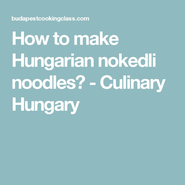 How to make Hungarian nokedli noodles? - Culinary Hungary
