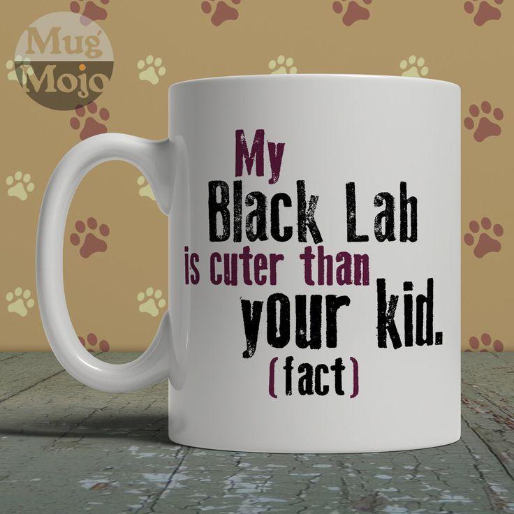 Black Labrador Coffee Mug - My Black Lab Is Cuter Than Your Kid - Funny Ceramic Mug For Dog Lovers by MugMojo on Etsy
