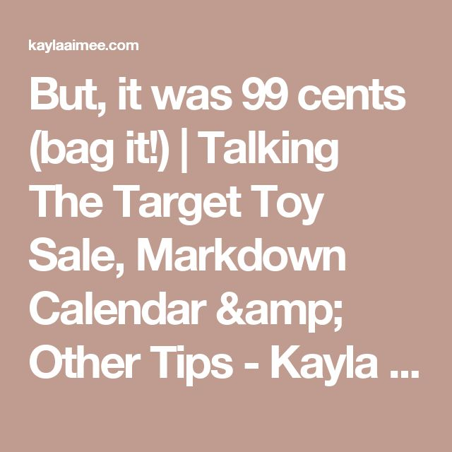 But, it was 99 cents (bag it!) | Talking The Target Toy Sale, Markdown Calendar & Other Tips - Kayla Aimee Writes