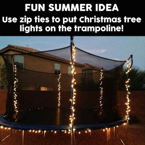 Use zip ties to put Christmas tree lights on the trampoline! This would make some fun summer nights for the kids!