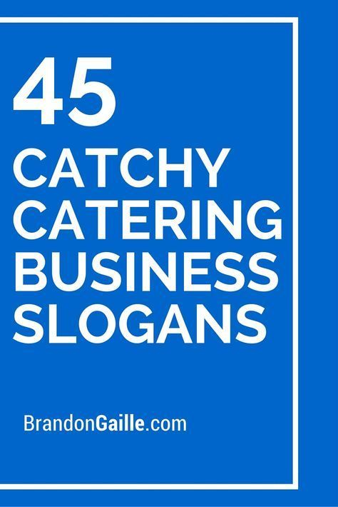 47 Catchy Catering Business Slogans And Taglines Catered Pinterest