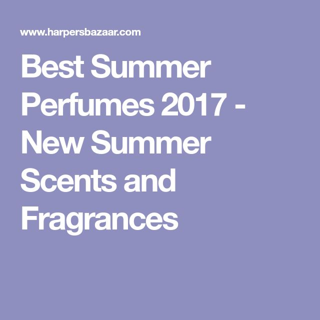 Best Summer Perfumes 2017 - New Summer Scents and Fragrances