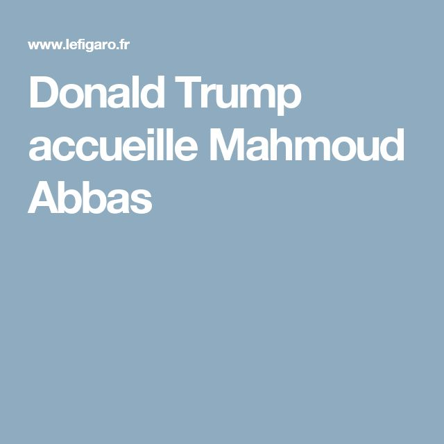 Donald Trump accueille Mahmoud Abbas