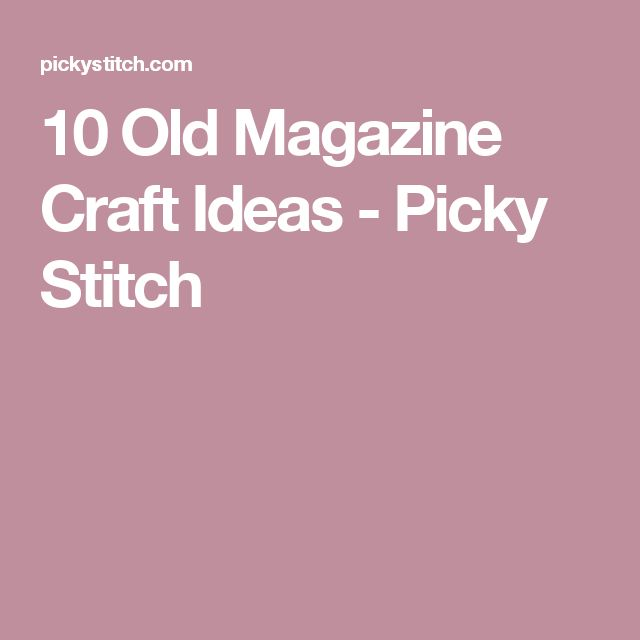 10 Old Magazine Craft Ideas - Picky Stitch