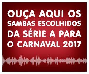 Ouça os sambas do Grupo Especial para o Carnaval de 2017 – Carnavalesco