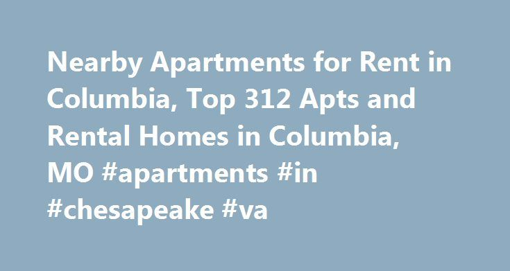 Nearby Apartments for Rent in Columbia, Top 312 Apts and Rental Homes in Columbia, MO #apartments #in #chesapeake #va http://apartment.remmont.com/nearby-apartments-for-rent-in-columbia-top-312-apts-and-rental-homes-in-columbia-mo-apartments-in-chesapeake-va/  #apartments in columbia mo # Columbia, MO Apartments and Homes for Rent Moving To: XX address The cost calculator is intended to provide a ballpark estimate for information purposes only and is not to be considered an actual quote of…