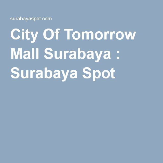 City Of Tomorrow Mall Surabaya : Surabaya Spot