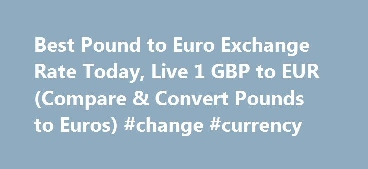 Best Pound to Euro Exchange Rate Today, Live 1 GBP to EUR (Compare & Convert Pounds to Euros) #change #currency http://currency.nef2.com/best-pound-to-euro-exchange-rate-today-live-1-gbp-to-eur-compare-convert-pounds-to-euros-change-currency/  #euro rate # Best Pound to Euro Exchange Rate (GBP/EUR) Today FREE over £700£5 Under £700 The tourist exchange rates were valid at Friday 28th of October 2016 08:37:56 AM, however, please check with relevant currency exchange broker for live travel…