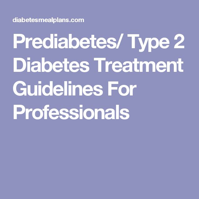 Prediabetes/ Type 2 Diabetes Treatment Guidelines For Professionals