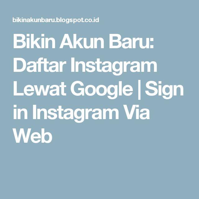 Bikin Akun Baru: Daftar Instagram Lewat Google | Sign in Instagram Via Web