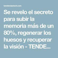Se revelo el secreto para subir la memoria más de un 80%, regenerar los huesos y recuperar la visión - TENDENCIASTECH
