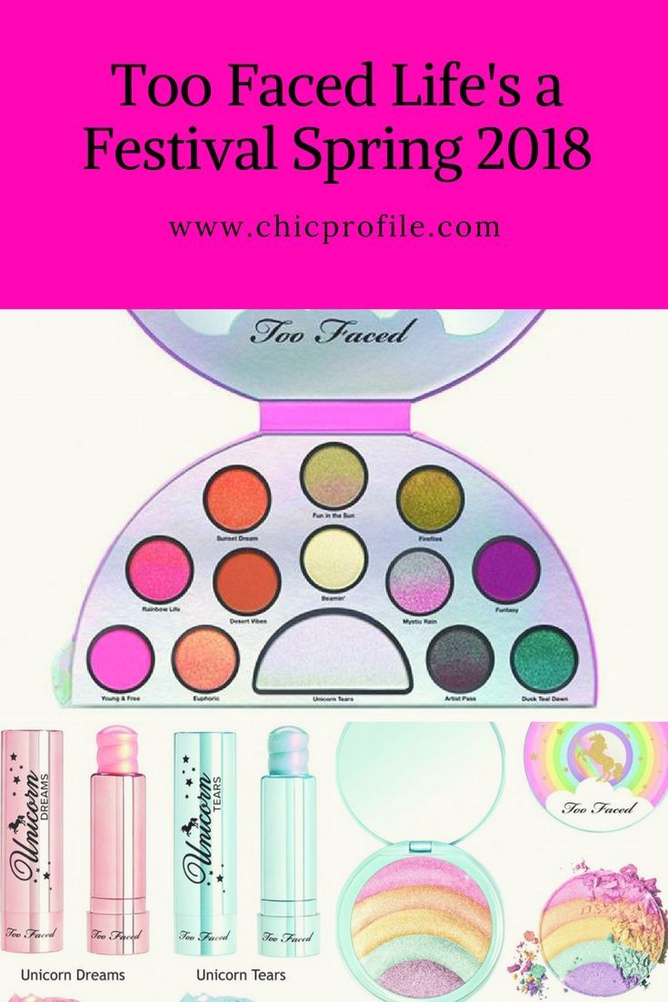 Too Faced Life's a Festival Collection is launching for Spring 2018 with a new and fun products inspired by the famous Unicorns tears shade. via @Chicprofile