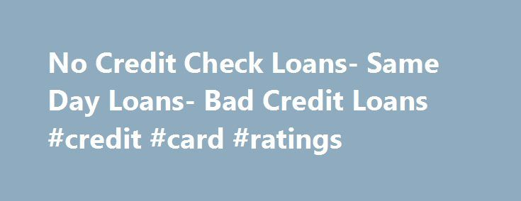 No Credit Check Loans- Same Day Loans- Bad Credit Loans #credit #card #ratings http://credit-loan.nef2.com/no-credit-check-loans-same-day-loans-bad-credit-loans-credit-card-ratings/  #no credit check loans # No Credit Check Loans Obtaining cash help from outside especially when your credit scores are not favorable is not an easy task. Many lenders find it a risky bet to lend money to the low credit scores. However, you don't need to worry any more! We at Sameday Loans will find you no credit…