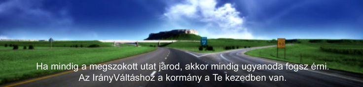 Ha mindig a megszokott utat járod, akkor mindig ugyanoda fogsz érni...