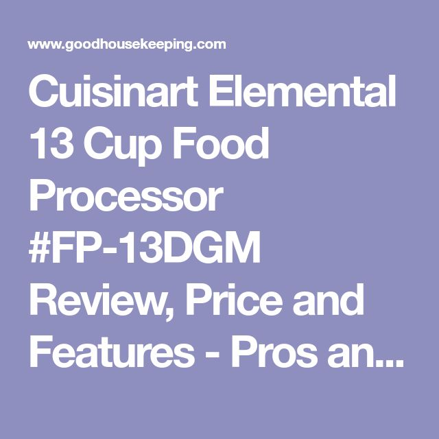 Cuisinart Elemental 13 Cup Food Processor #FP-13DGM Review, Price and Features - Pros and Cons of Cuisinart Elemental 13 Cup Food Processor #FP-13DGM