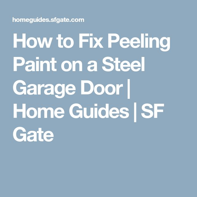 How to Fix Peeling Paint on a Steel Garage Door | Home Guides | SF Gate