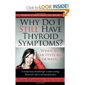 Why Do I Still Have Thyroid Symptoms? When My Lab Tests Are Normal  by Datis Kharrazian