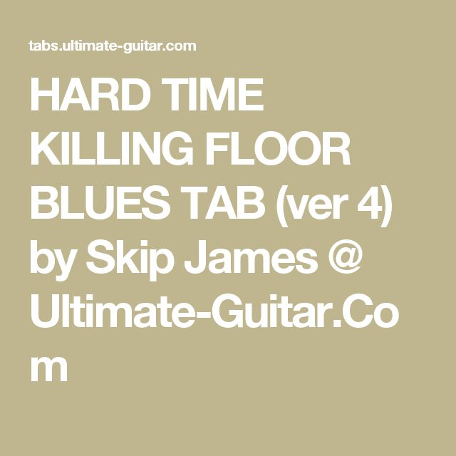 HARD TIME KILLING FLOOR BLUES TAB (ver 4) By Skip James @ Ultimate