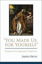 """You made us for yourself"" : creation in St. Augustine's Confessions #Augustine #Creation #Confessions August 2016"