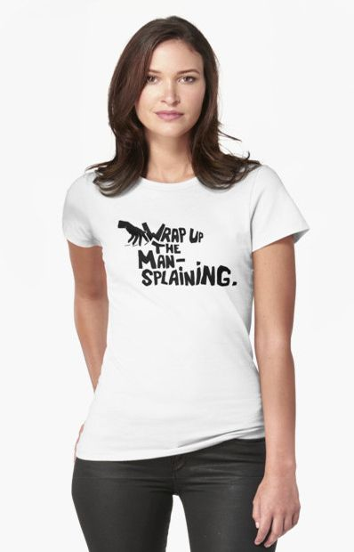 Tired of being mansplained? Tell it with a shirt! #fifikoussout #mansplaining #feminism  #redbubble