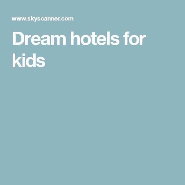Dream hotels for kids