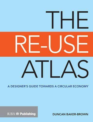 The Re-Use Atlas: A Designer's Guide Towards the Circular...