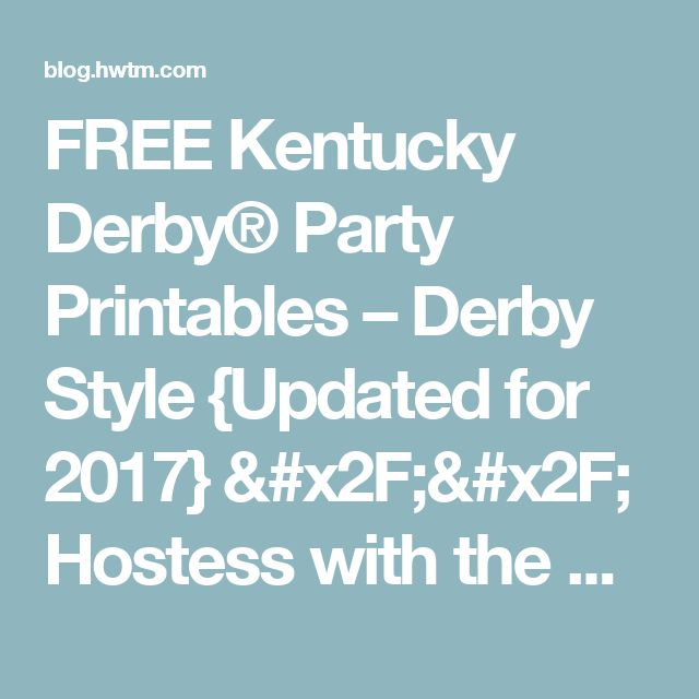 FREE Kentucky Derby® Party Printables – Derby Style {Updated for 2017} // Hostess with the Mostess®