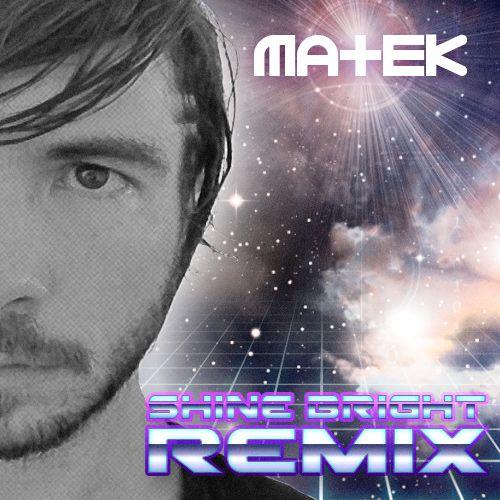 shine bright [remix]   http://matek.bandcamp.com/track/shine-bright-remix