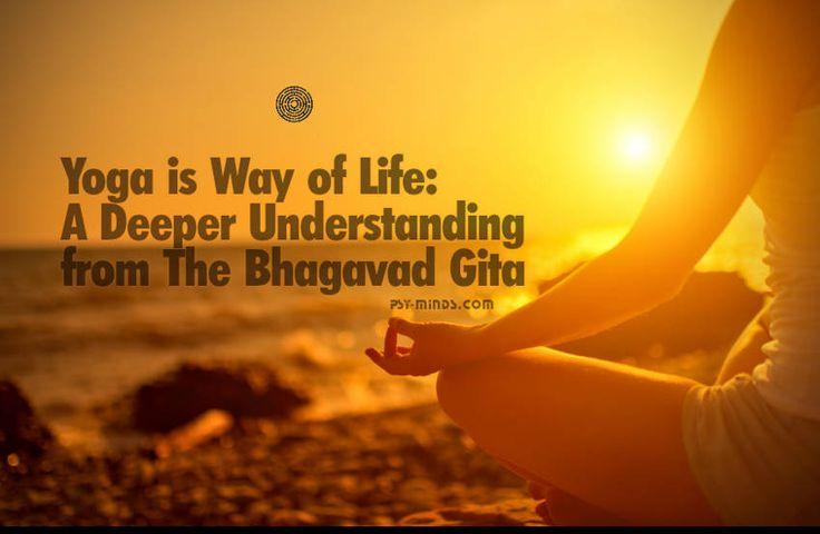 Yoga is Way of Life: A Deeper Understanding from The Bhagavad Gita - @psyminds17