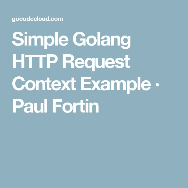 Simple Golang HTTP Request Context Example · Paul Fortin