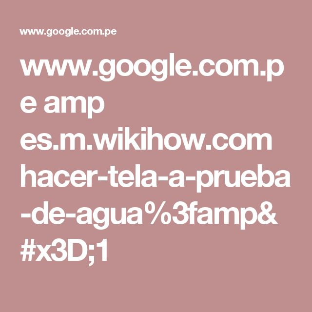 www.google.com.pe amp es.m.wikihow.com hacer-tela-a-prueba-de-agua%3famp=1