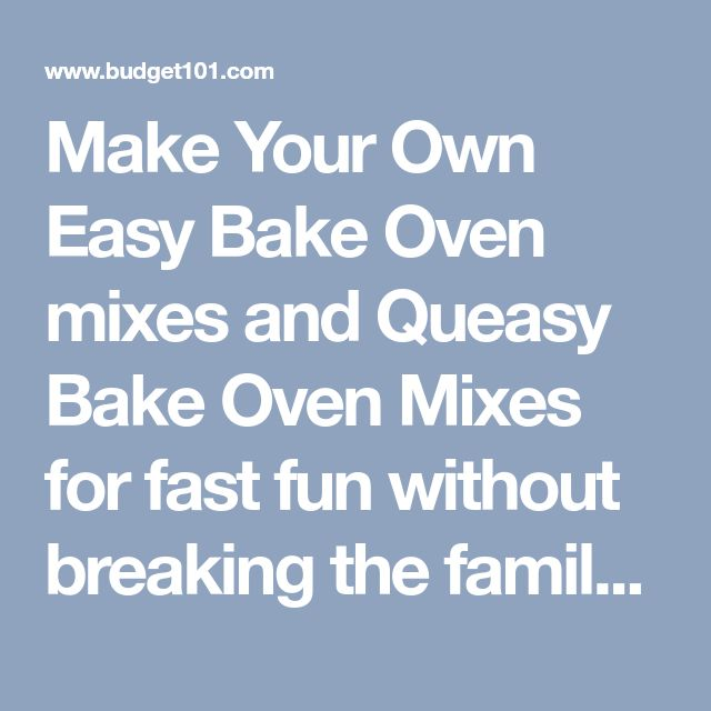 Make Your Own Easy Bake Oven mixes and Queasy Bake Oven Mixes for fast fun without breaking the family budget