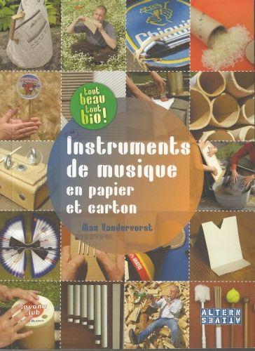 Max Vandervorst : Les instruments de musique, en papier et en carton. Editions Alternatives, 2012.