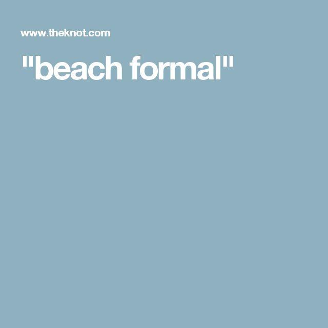 """""""beach formal"""""""