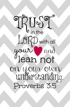 Favorite scripture. Need to add verse 6; but in all your ways acknowledge Him, and He will direct your path.