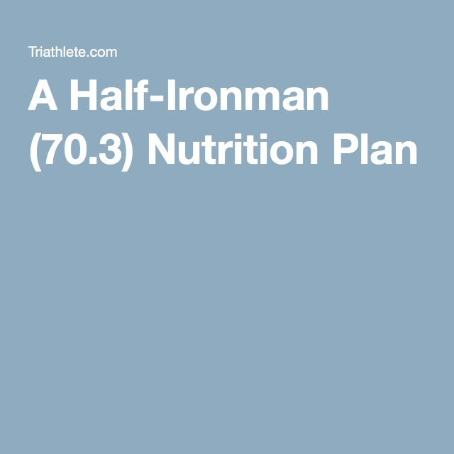 A Half-Ironman (70.3) Nutrition Plan