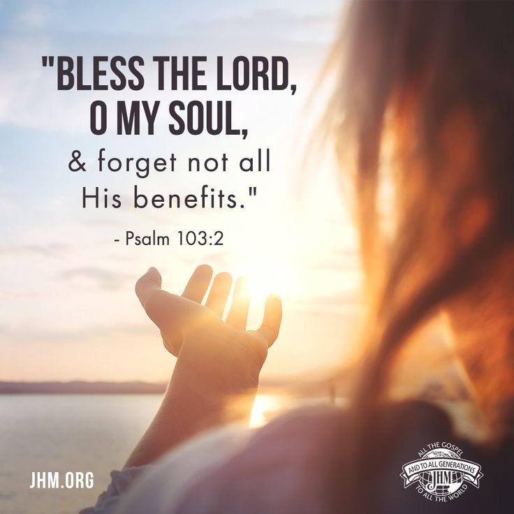 """""""Bless the Lord, O my soul; And all that is within me, bless His holy name! Bless the Lord, O my soul, And forget not all His benefits."""" —Psalm 103:1-2  #Scripture #Worship #Bless #God #GodsWord #Bible #Psalms"""
