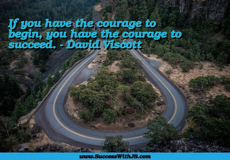 If you have the courage to begin, you have the courage to succeed. - David Viscott #quote #success #SuccessWithJS