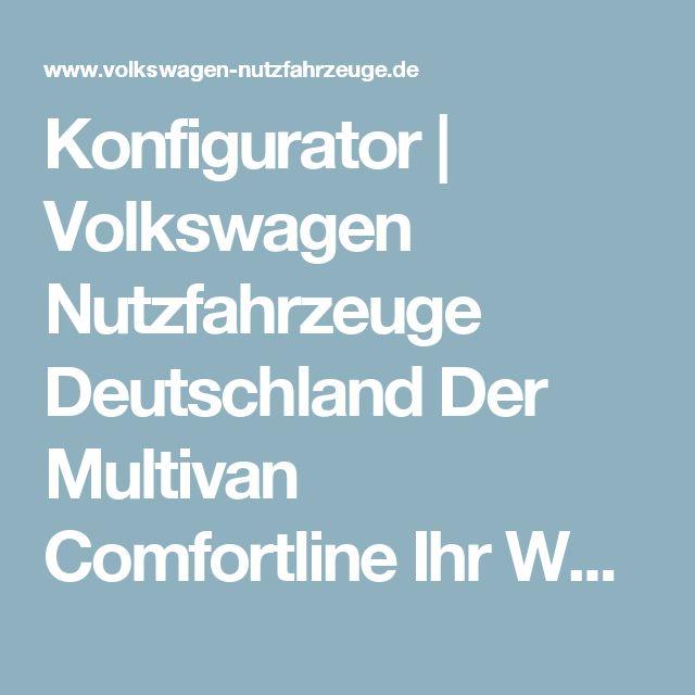 Konfigurator | Volkswagen Nutzfahrzeuge Deutschland Der Multivan Comfortline Ihr Wunschfahrzeug
