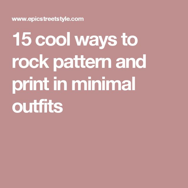 15 cool ways to rock pattern and print in minimal outfits