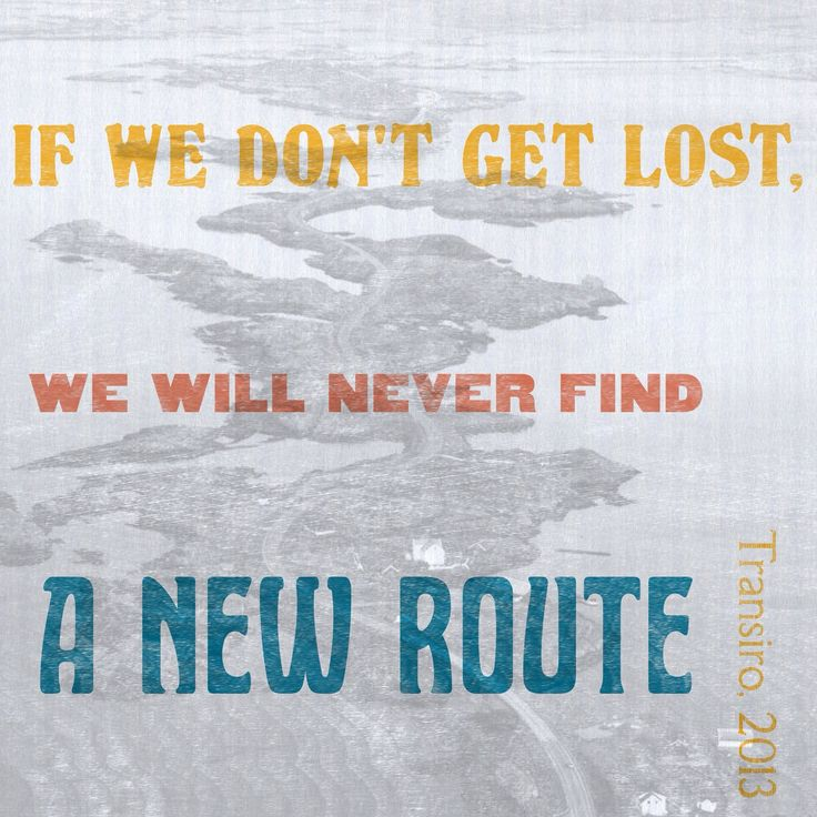 If we don't get lost we will never find a new route