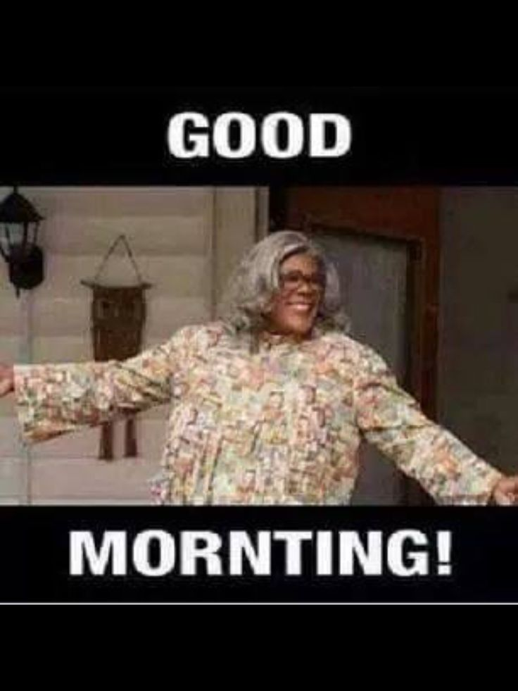 Good Mornting, Madea! Lol