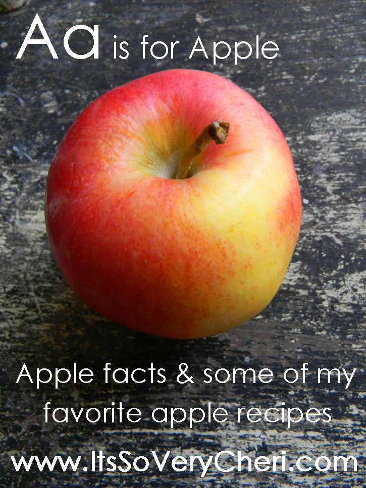 A is for Apple--Apple Facts and some of my favorite apple recipes.  itssoverycheri.co...