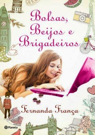De vez em quando tem livros que vêm atrás de você. No Literatura de Mulherzinha: Bolsas, Beijos e Brigadeiros, Fernanda França – http://livroaguacomacucar.blogspot.com.br/2015/01/cap-972-bolsas-beijos-e-brigadeiros.html