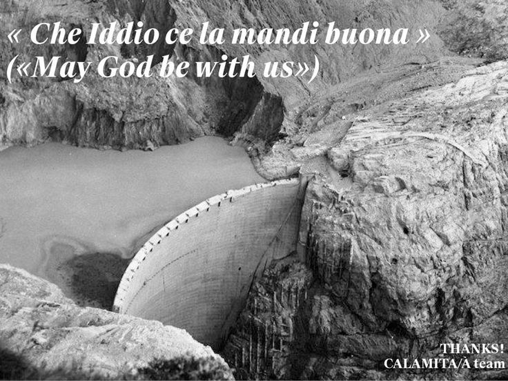 CALAMITA/À is a tool for investigating the contemporary Vajont and the topic of catastrophes in general. «CHE IDDIO CE LA MANDI BUONA»